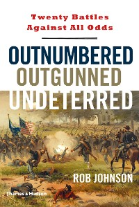 Cover Outnumbered, Outgunned, Undeterred: Twenty Battles Against All Odds