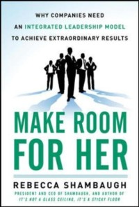 Cover Make Room for Her: Why Companies Need an Integrated Leadership Model to Achieve Extraordinary Results