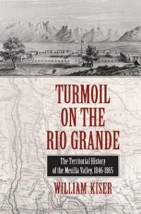 Cover Turmoil on the Rio Grande