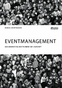 Cover Eventmanagement. Das Marketing-Instrument der Zukunft