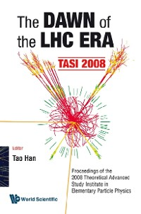 Cover Dawn Of The Lhc Era, The (Tasi 2008) - Proceedings Of The 2008 Theoretical Advanced Study Institute In Elementary Particle Physics
