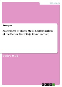 Cover Assessment of Heavy Metal Contamination of the Densu River, Weja from Leachate