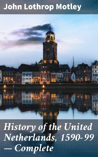 Cover History of the United Netherlands, 1590-99 — Complete