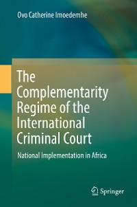 Cover The Complementarity Regime of the International Criminal Court