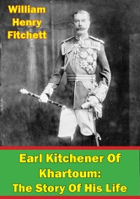 Cover Earl Kitchener Of Khartoum: The Story Of His Life [Illustrated Edition]