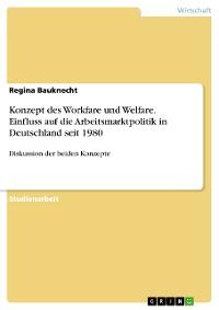 Cover Konzept des Workfare und Welfare. Einfluss auf die Arbeitsmarktpolitik in Deutschland seit 1980