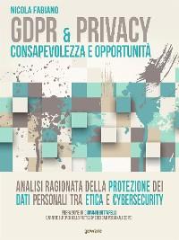Cover GDPR & privacy: consapevolezza e opportunità. Analisi ragionata della protezione dei dati personali tra etica e cybersecurity