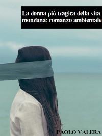 Cover La donna più tragica della vita mondana: romanzo ambientale