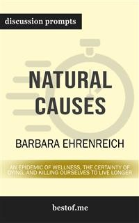 "Cover Summary: ""Natural Causes: An Epidemic of Wellness, the Certainty of Dying, and Killing Ourselves to Live Longer"" by Barbara Ehrenreich 