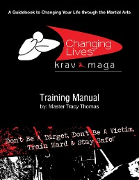 Cover Krav Maga Training Manual: A Guidebook to Changing Your Life Through the Martial Arts