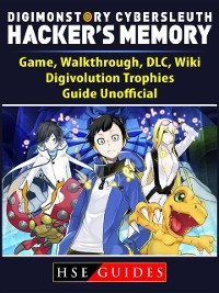 Cover Digimon Story Cyber Sleuth Hackers Memory Game, Walkthrough, DLC, Wiki, Digivolution, Trophies, Guide Unofficial