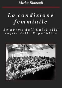 Cover La condizione femminile Le norme dall'Unità alle soglie della Repubblica