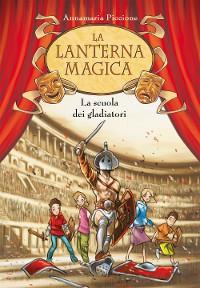 Cover La scuola dei gladiatori. La lanterna magica