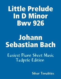Cover Little Prelude In D Minor Bwv 926 Johann Sebastian Bach - Easiest Piano Sheet Music Tadpole Edition