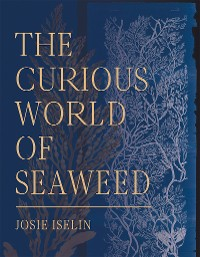 Cover The Curious World of Seaweed