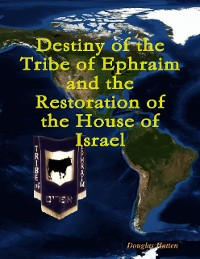 Cover Destiny of the Tribe of Ephraim and the Restoration of the House of Israel