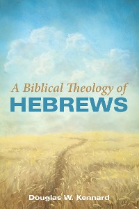 Cover A Biblical Theology of Hebrews