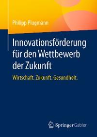 Cover Innovationsförderung für den Wettbewerb der Zukunft