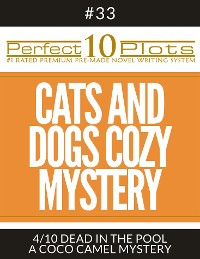 "Cover Perfect 10 Cats and Dogs Cozy Mystery Plots #33-4 ""DEAD IN THE POOL – A COCO CAMEL MYSTERY"""