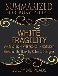 Cover White Fragility - Summarized for Busy People: Why It's So Hard for White People to Talk About Racism: Based on the Book by Robin J. DiAngelo