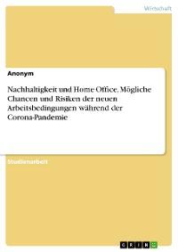 Cover Nachhaltigkeit und Home Office. Mögliche Chancen und Risiken der neuen Arbeitsbedingungen während der Corona-Pandemie