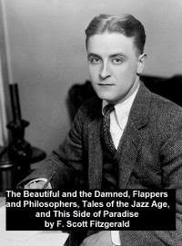 Cover Beautiful and the Damned, Flappers and Philosophers, Tales of the Jazz Age, This Side of Paradise