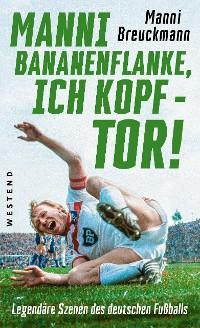 "Cover ""Manni Bananenflanke, ich Kopf - Tor!"""