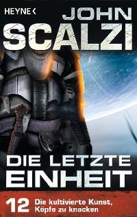 Cover Die letzte Einheit,  - Episode 12: Die kultivierte Kunst, Köpfe zu knacken -