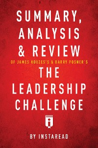Cover Summary, Analysis & Review of James Kouzes's & Barry Posner's The Leadership Challenge by Instaread
