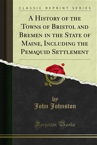 Cover A History of the Towns of Bristol and Bremen in the State of Maine, Including the Pemaquid Settlement