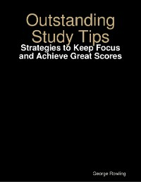 Cover Outstanding Study Tips: Strategies to Keep Focus and Achieve Great Scores