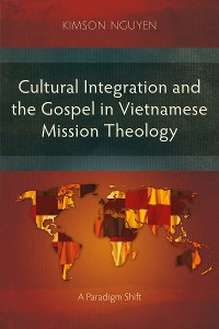 Cover Cultural Integration and the Gospel in Vietnamese Mission Theology