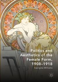 Cover Politics and Aesthetics of the Female Form, 1908-1918