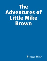 Cover The Adventures of Little Mike Brown