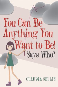 Cover You Can Be Anything You Want to Be!