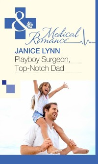 Cover Playboy Surgeon, Top-Notch Dad (Mills & Boon Medical)