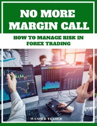 Cover No More Margin Calls - How to Manage Risk In Forex Trading