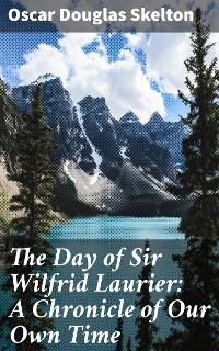 Cover The Day of Sir Wilfrid Laurier: A Chronicle of Our Own Time