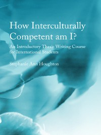 Cover How Interculturally Competent am I? An Introductory Thesis Writing Course for International Students