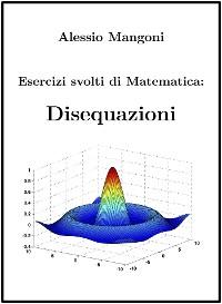 Cover Esercizi Svolti di Matematica: Disequazioni