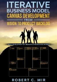 Cover Iterative Business Model Canvas Development - From Vision to Product Backlog