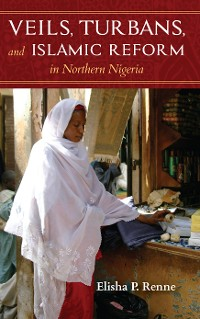 Cover Veils, Turbans, and Islamic Reform in Northern Nigeria