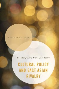 Cover Cultural Policy and East Asian Rivalry