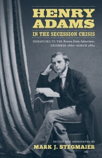 Cover Henry Adams in the Secession Crisis