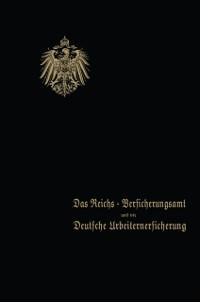 Cover Das Reichs-Versicherungsamt und die Deutsche Arbeiterversicherung