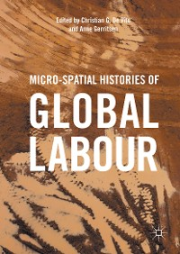 Cover Micro-Spatial Histories of Global Labour