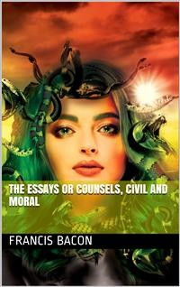 Cover The Essays or Counsels, Civil and Moral