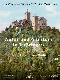 Cover Natur und Altertum in Thüringen - Reiseerinnerungen aus den Jahren 1836 - 1841 -1842