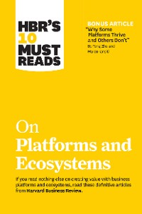 """Cover HBR's 10 Must Reads on Platforms and Ecosystems (with bonus article by """"Why Some Platforms Thrive and Others Don't"""" By Feng Zhu and Marco Iansiti)"""