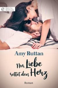 Cover Nur Liebe rettet dein Herz